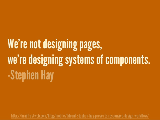 We're not designing pages, we're designing systems of components.